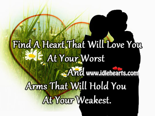 Image, Find a heart that will love you at your worst and arms that will hold you at your weakest.