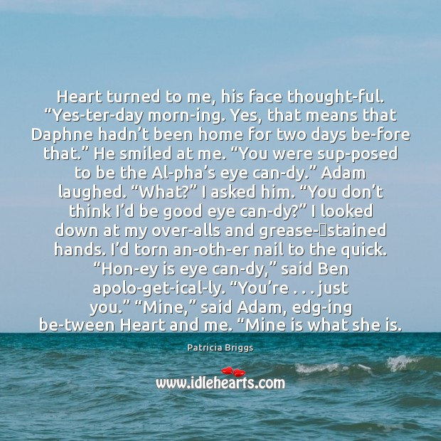 """Heart turned to me, his face thoughtful. """"Yesterday morn Good Quotes Image"""