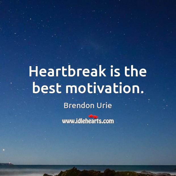 Image, Heartbreak is the best motivation.