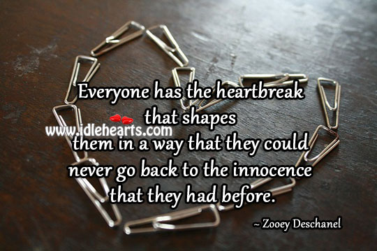 Everyone Has The Heartbreak That Shapes Them