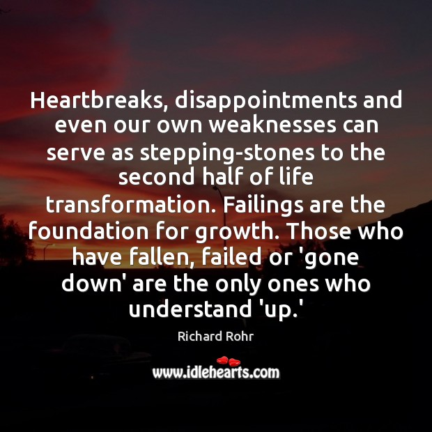 Heartbreaks, disappointments and even our own weaknesses can serve as stepping-stones to Richard Rohr Picture Quote