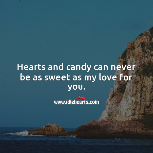 Image, Hearts and candy can never be as sweet as my love for you.