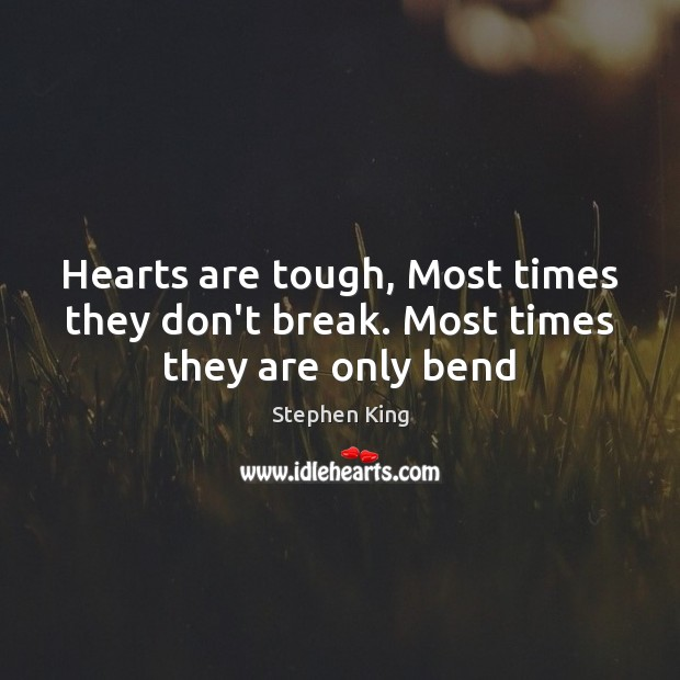 Image, Hearts are tough, Most times they don't break. Most times they are only bend