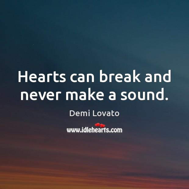 Hearts can break and never make a sound. Demi Lovato Picture Quote