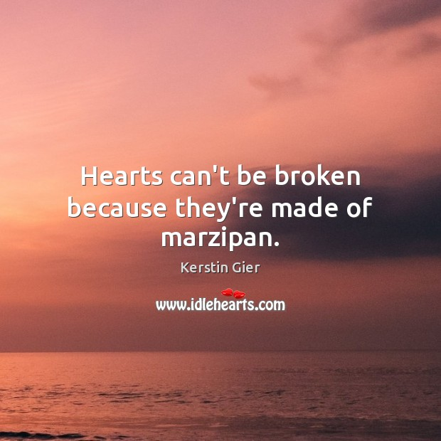 Hearts can't be broken because they're made of marzipan. Image