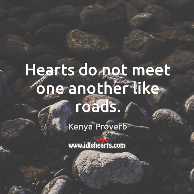 Hearts do not meet one another like roads. Kenya Proverbs Image