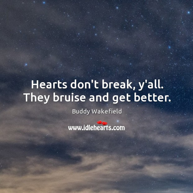 Hearts don't break, y'all. They bruise and get better. Buddy Wakefield Picture Quote