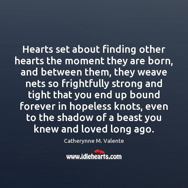 Image, Hearts set about finding other hearts the moment they are born, and