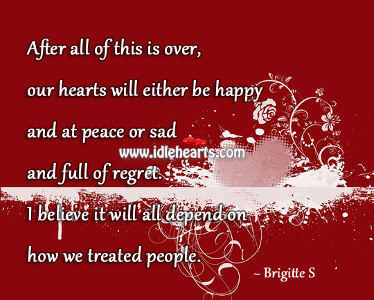 Everything Will Depend On How We Treat People.