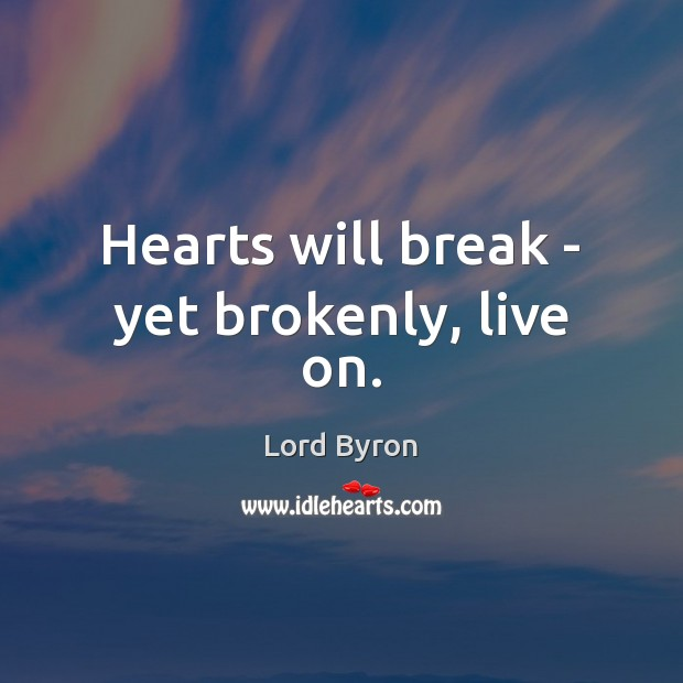 Image, Hearts will break – yet brokenly, live on.