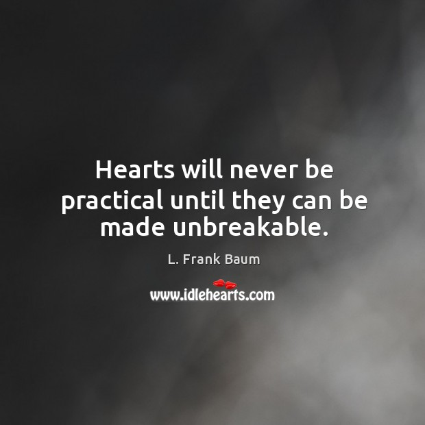 Image, Hearts will never be practical until they can be made unbreakable.