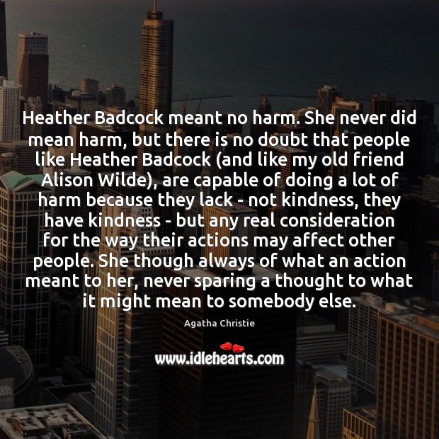 Heather Badcock meant no harm. She never did mean harm, but there Image