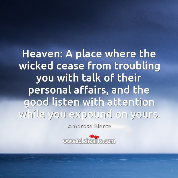 Heaven: A place where the wicked cease from troubling you with talk Image