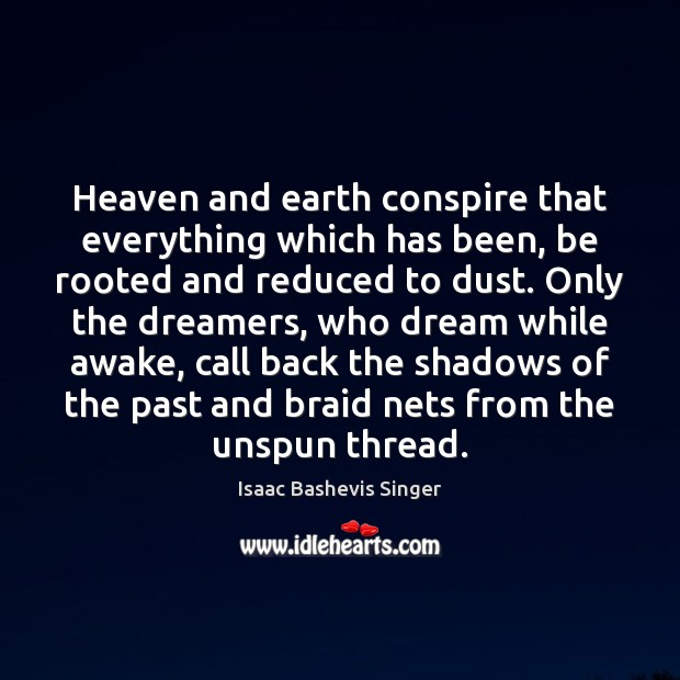 Image, Heaven and earth conspire that everything which has been, be rooted and