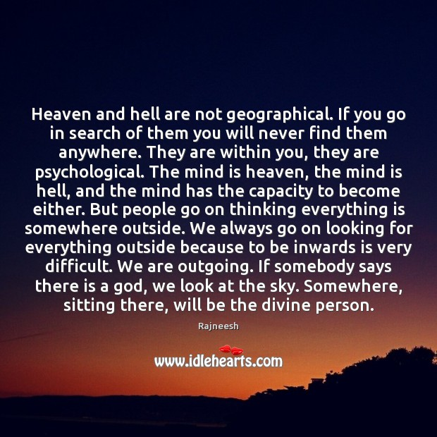 Image, Heaven and hell are not geographical. If you go in search of