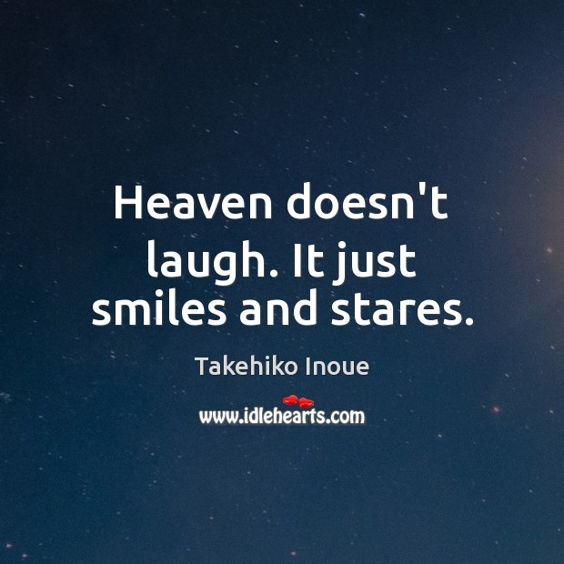 Heaven doesn't laugh. It just smiles and stares. Image