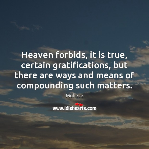 Heaven forbids, it is true, certain gratifications, but there are ways and Image