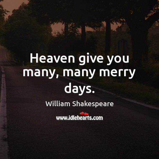 Image, Heaven give you many, many merry days.