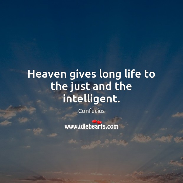Heaven gives long life to the just and the intelligent. Image