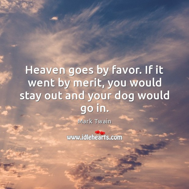Image, Heaven goes by favor. If it went by merit, you would stay out and your dog would go in.