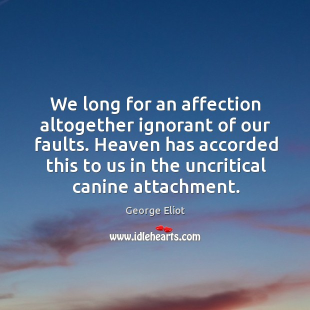Heaven has accorded this to us in the uncritical canine attachment. Image
