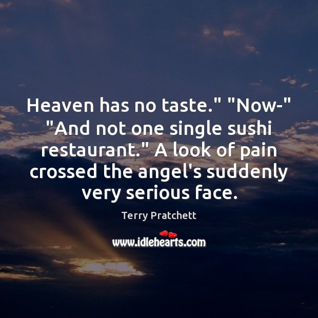 """Heaven has no taste."""" """"Now-"""" """"And not one single sushi restaurant."""" A Terry Pratchett Picture Quote"""