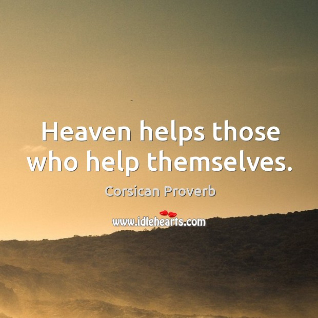 Heaven helps those who help themselves. Image
