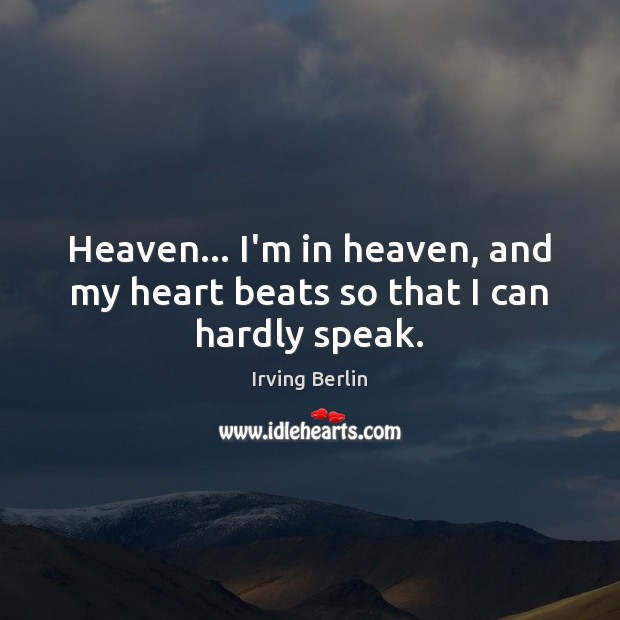 Heaven… I'm in heaven, and my heart beats so that I can hardly speak. Image