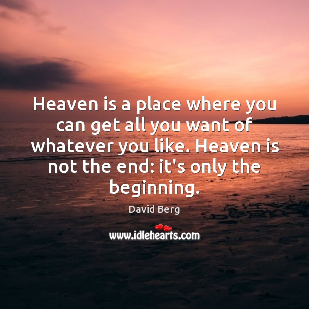 Heaven is a place where you can get all you want of David Berg Picture Quote