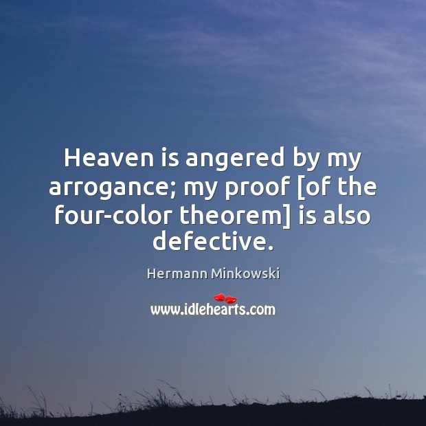 Image, Heaven is angered by my arrogance; my proof [of the four-color theorem] is also defective.