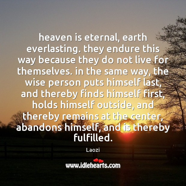 Image, Heaven is eternal, earth everlasting. they endure this way because they do