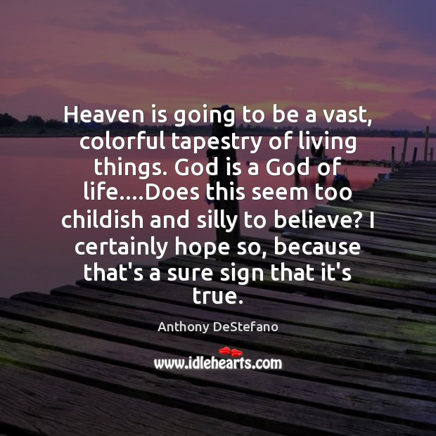 Image, Heaven is going to be a vast, colorful tapestry of living things.