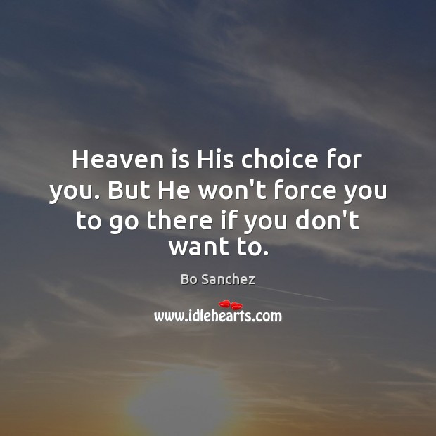 Heaven is His choice for you. But He won't force you to go there if you don't want to. Bo Sanchez Picture Quote