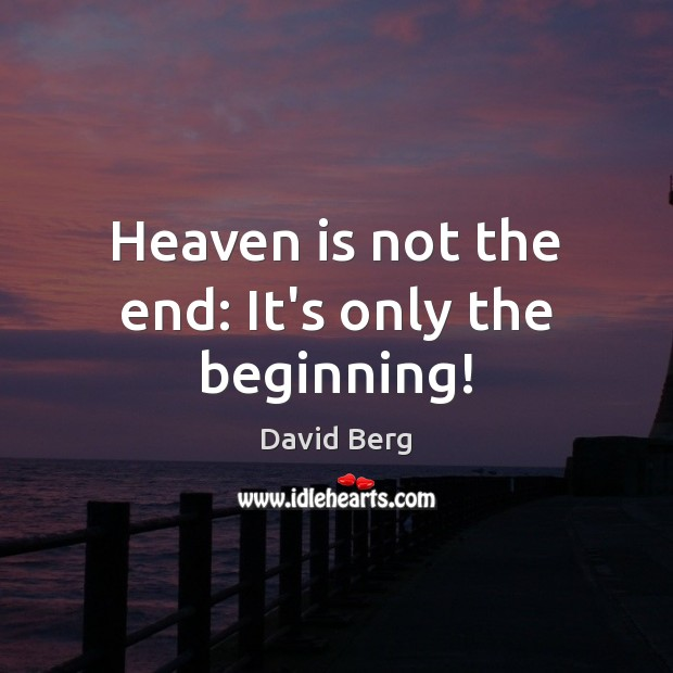 Image, Heaven is not the end: It's only the beginning!