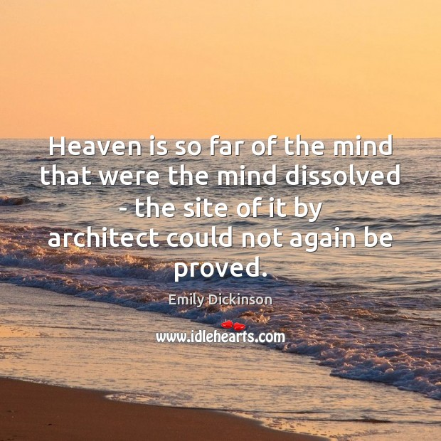 Heaven is so far of the mind that were the mind dissolved Emily Dickinson Picture Quote