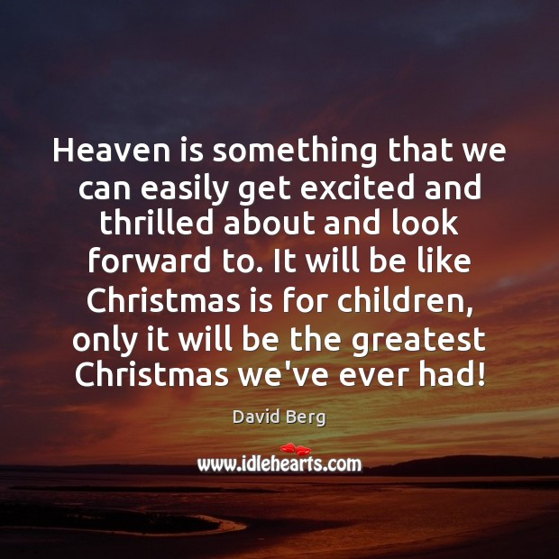 Heaven is something that we can easily get excited and thrilled about David Berg Picture Quote