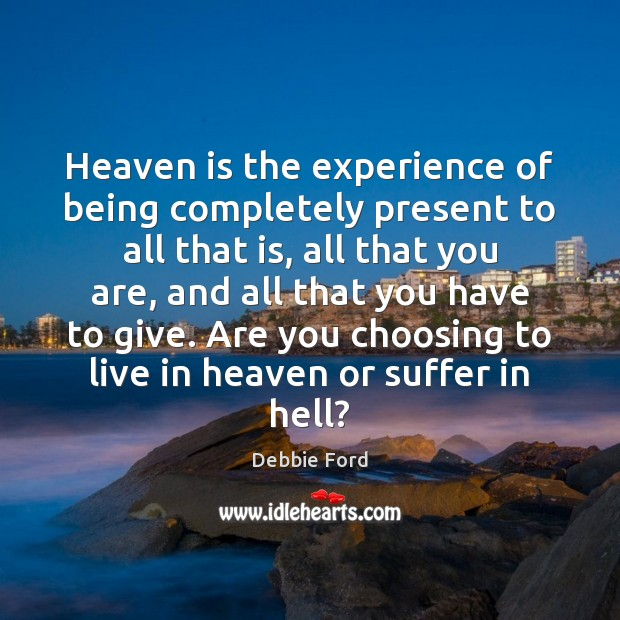 Image, Heaven is the experience of being completely present to all that is,