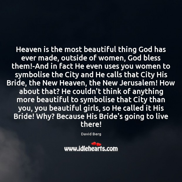 Heaven is the most beautiful thing God has ever made, outside of Image