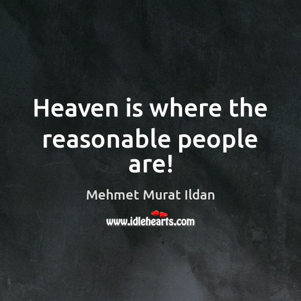 Image, Heaven is where the reasonable people are!