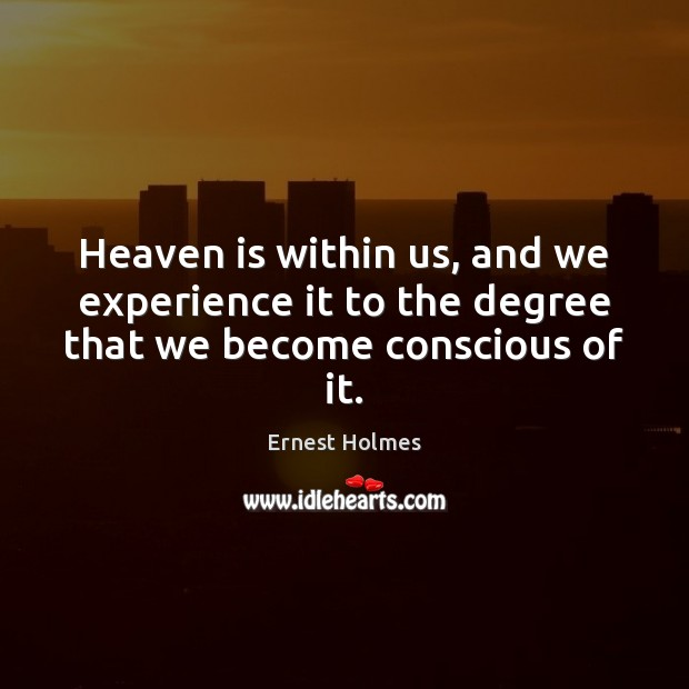 Image, Heaven is within us, and we experience it to the degree that we become conscious of it.