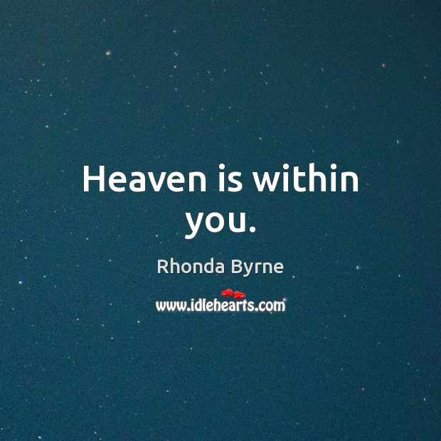 Heaven is within you. Rhonda Byrne Picture Quote