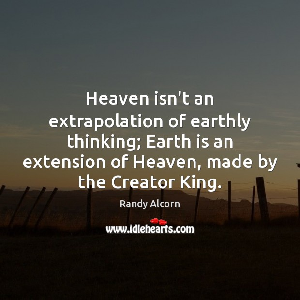 Heaven isn't an extrapolation of earthly thinking; Earth is an extension of Image