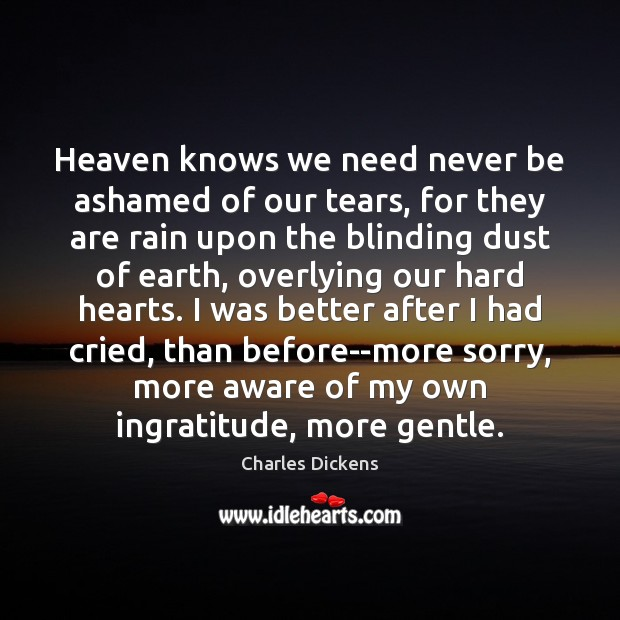 Image, Heaven knows we need never be ashamed of our tears, for they