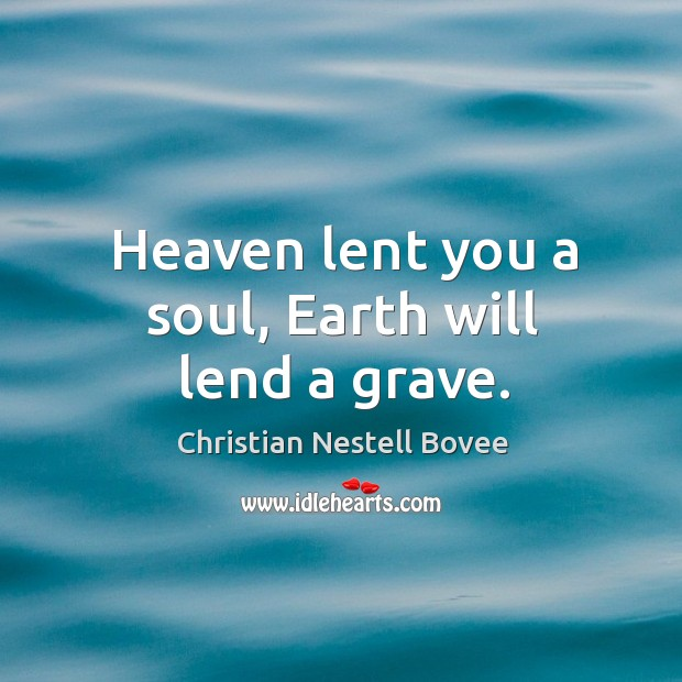 Image, Heaven lent you a soul, earth will lend a grave.