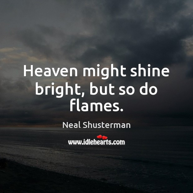 Heaven might shine bright, but so do flames. Image