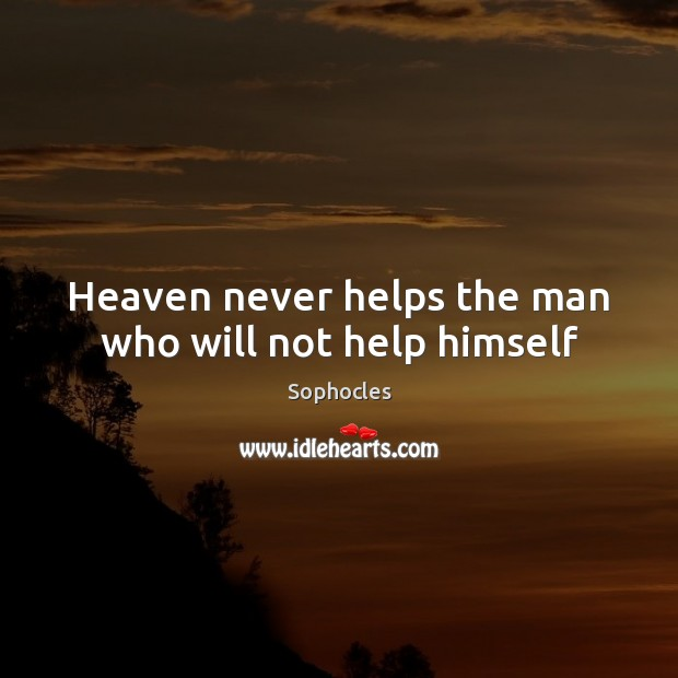 Image, Heaven never helps the man who will not help himself