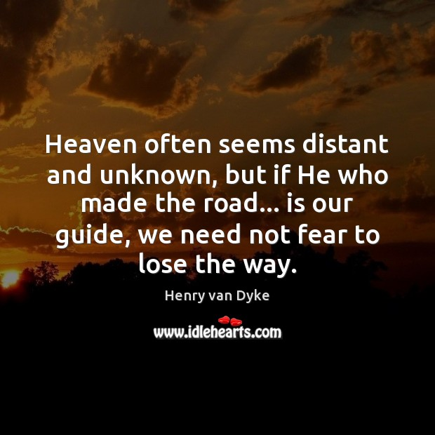 Heaven often seems distant and unknown, but if He who made the Henry van Dyke Picture Quote