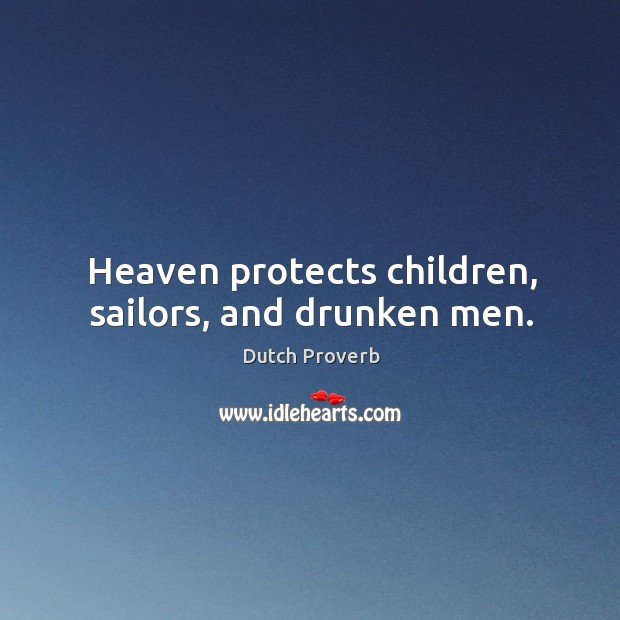 Heaven protects children, sailors, and drunken men. Dutch Proverbs Image