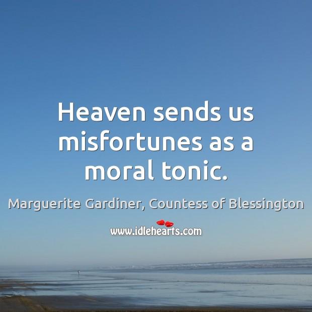 Heaven sends us misfortunes as a moral tonic. Image