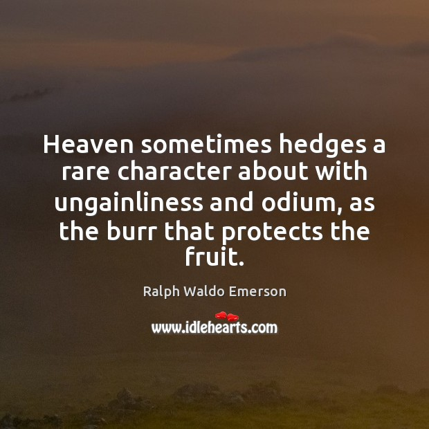 Heaven sometimes hedges a rare character about with ungainliness and odium, as Ralph Waldo Emerson Picture Quote